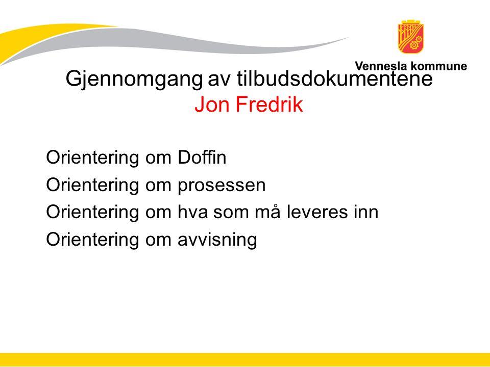 Gjennomgang av tilbudsdokumentene Jon Fredrik Orientering om Doffin Orientering om prosessen Orientering om hva som må leveres inn Orientering om avvisning