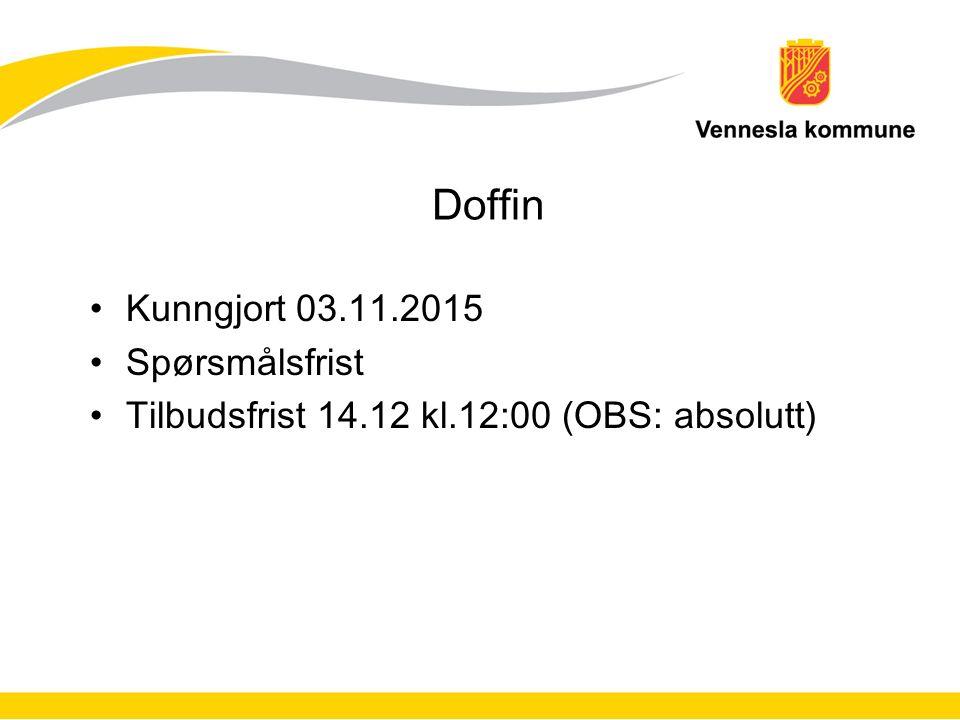 Doffin Kunngjort 03.11.2015 Spørsmålsfrist Tilbudsfrist 14.12 kl.12:00 (OBS: absolutt)