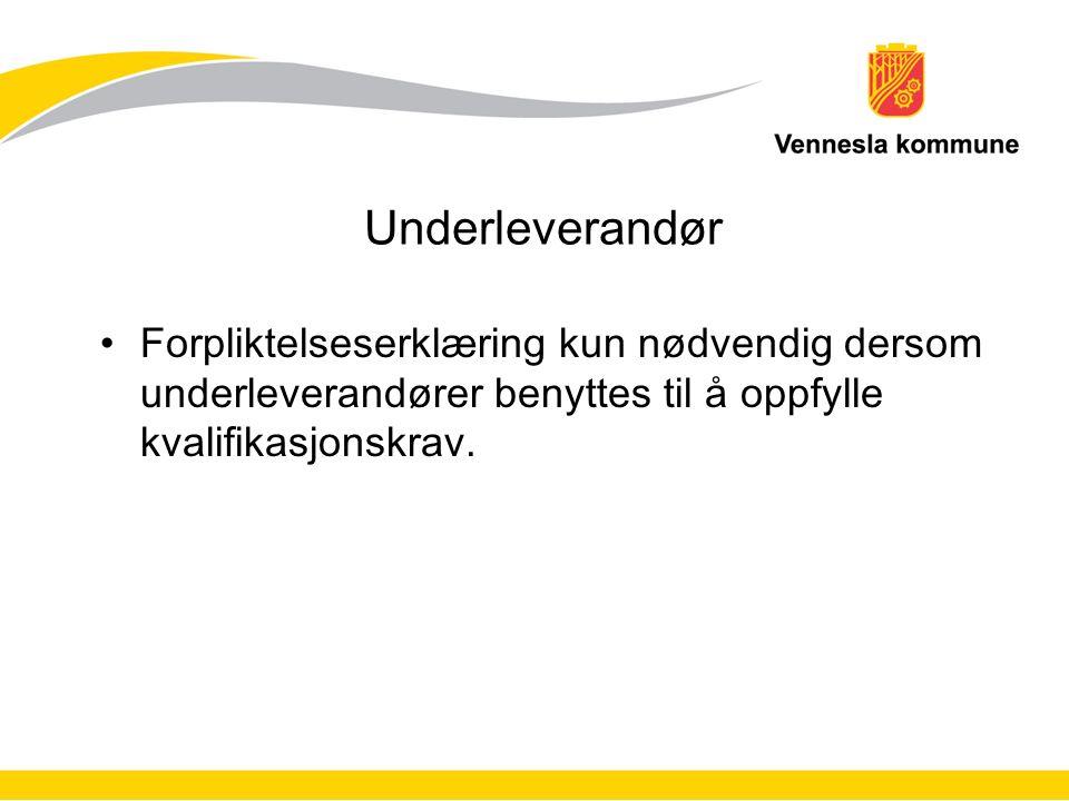 Underleverandør Forpliktelseserklæring kun nødvendig dersom underleverandører benyttes til å oppfylle kvalifikasjonskrav.