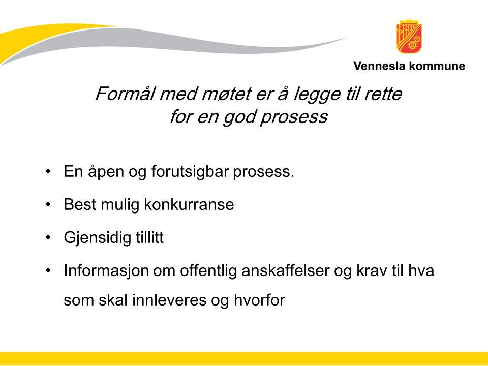 Formål med møtet er å legge til rette for en god prosess En åpen og forutsigbar prosess.