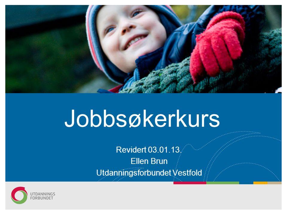 Jobbsøkerkurs Revidert 03.01.13. Ellen Brun Utdanningsforbundet Vestfold