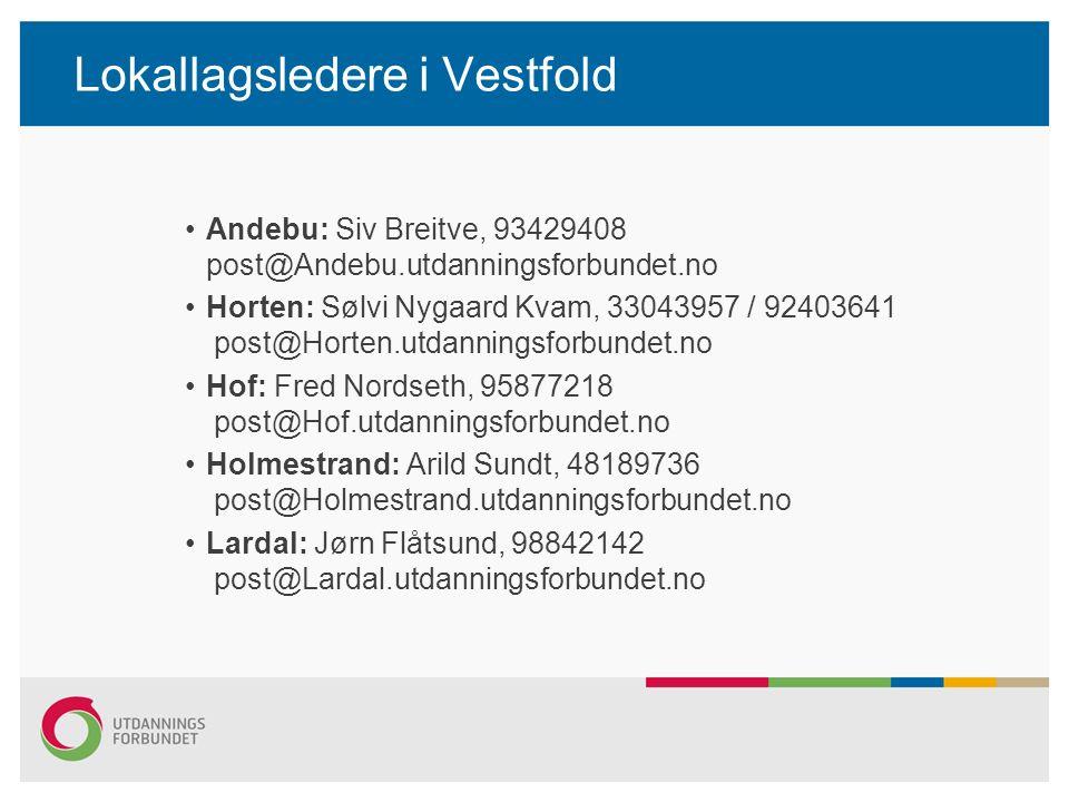 Lokallagsledere i Vestfold Andebu: Siv Breitve, 93429408 post@Andebu.utdanningsforbundet.no Horten: Sølvi Nygaard Kvam, 33043957 / 92403641 post@Horten.utdanningsforbundet.no Hof: Fred Nordseth, 95877218 post@Hof.utdanningsforbundet.no Holmestrand: Arild Sundt, 48189736 post@Holmestrand.utdanningsforbundet.no Lardal: Jørn Flåtsund, 98842142 post@Lardal.utdanningsforbundet.no