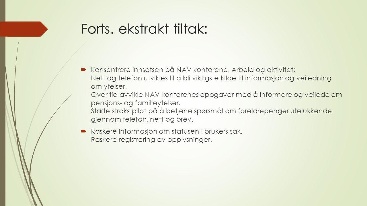 Forts. ekstrakt tiltak:  Konsentrere innsatsen på NAV kontorene. Arbeid og aktivitet: Nett og telefon utvikles til å bli viktigste kilde til informas