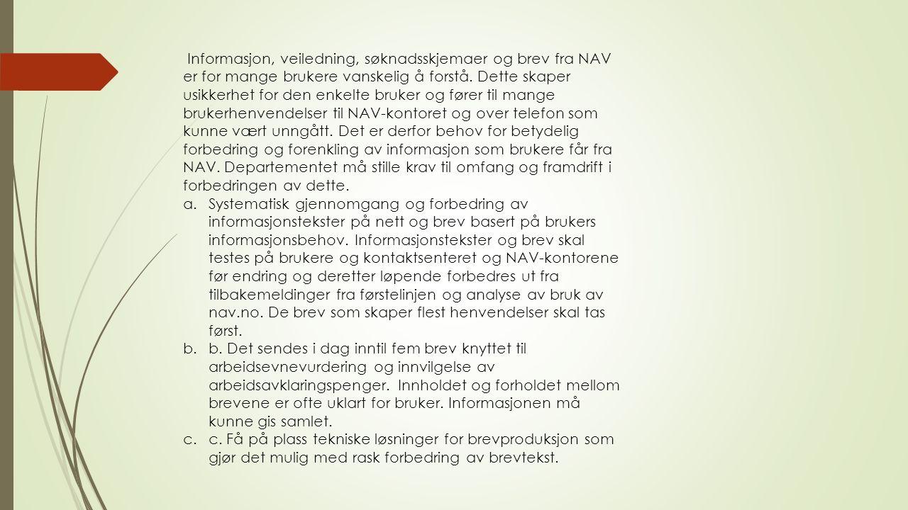 Informasjon, veiledning, søknadsskjemaer og brev fra NAV er for mange brukere vanskelig å forstå. Dette skaper usikkerhet for den enkelte bruker og fø