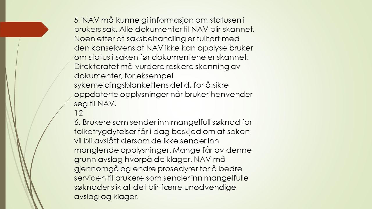 5. NAV må kunne gi informasjon om statusen i brukers sak. Alle dokumenter til NAV blir skannet. Noen etter at saksbehandling er fullført med den konse