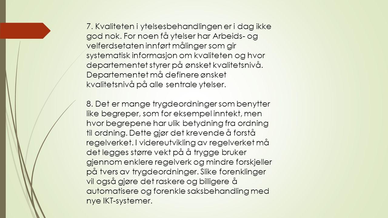 7. Kvaliteten i ytelsesbehandlingen er i dag ikke god nok. For noen få ytelser har Arbeids- og velferdsetaten innført målinger som gir systematisk inf