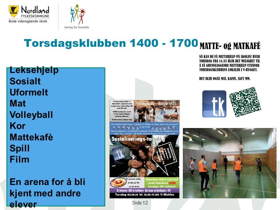 Side 12 Torsdagsklubben 1400 - 1700 Leksehjelp Sosialt Uformelt Mat Volleyball Kor Mattekafè Spill Film En arena for å bli kjent med andre elever