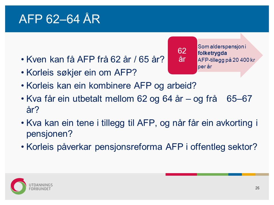 26 AFP 62–64 ÅR Kven kan få AFP frå 62 år / 65 år.