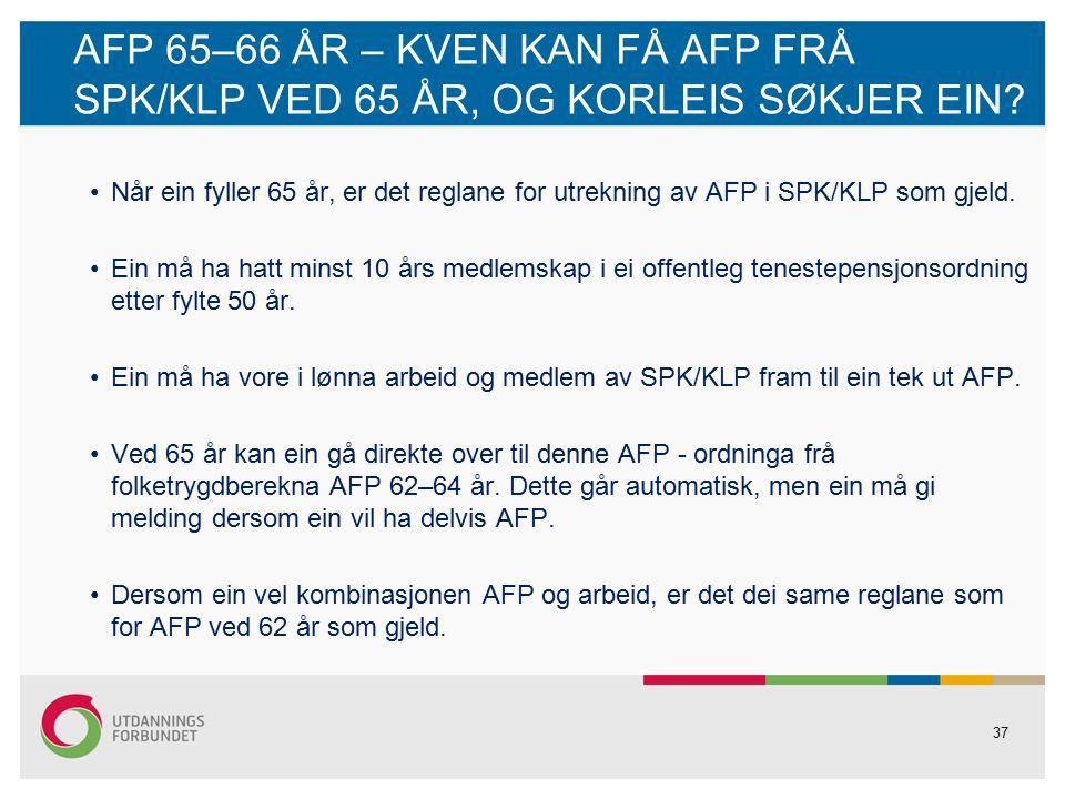 37 AFP 65–66 ÅR – KVEN KAN FÅ AFP FRÅ SPK/KLP VED 65 ÅR, OG KORLEIS SØKJER EIN.