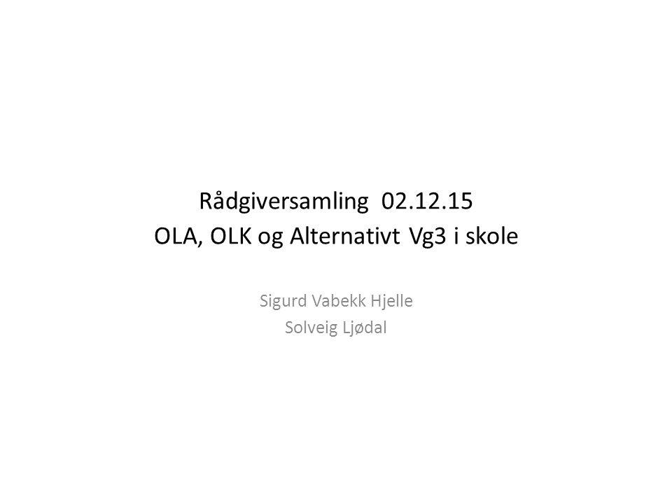 Rådgiversamling 02.12.15 OLA, OLK og Alternativt Vg3 i skole Sigurd Vabekk Hjelle Solveig Ljødal