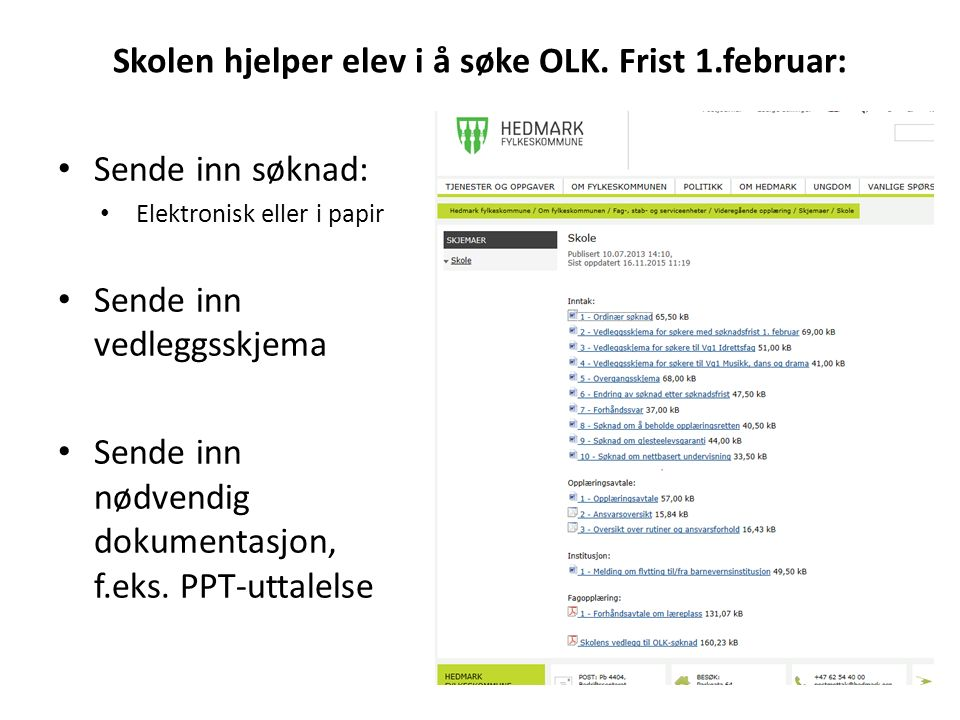 Skolen hjelper elev i å søke OLK. Frist 1.februar: Sende inn søknad: Elektronisk eller i papir Sende inn vedleggsskjema Sende inn nødvendig dokumentas