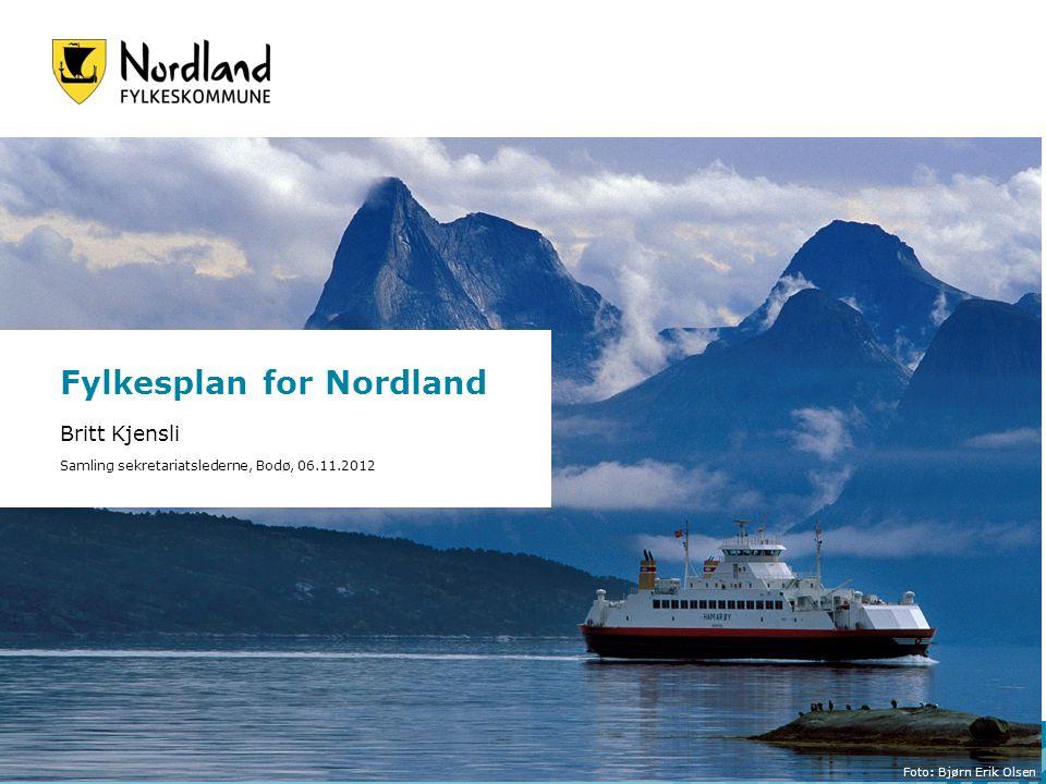 Fylkesplan for Nordland Britt Kjensli Samling sekretariatslederne, Bodø, 06.11.2012 Foto: Bjørn Erik Olsen
