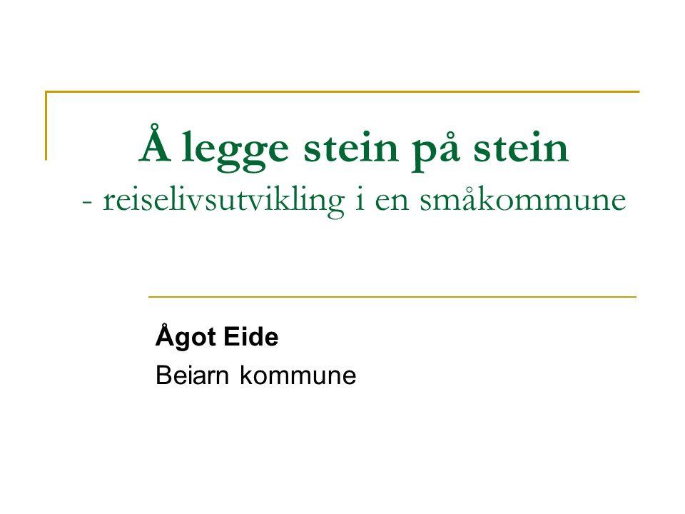 Å legge stein på stein - reiselivsutvikling i en småkommune Ågot Eide Beiarn kommune