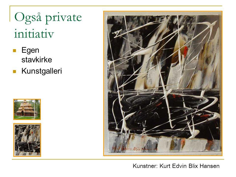 Kunstner: Kurt Edvin Blix Hansen Også private initiativ Egen stavkirke Kunstgalleri