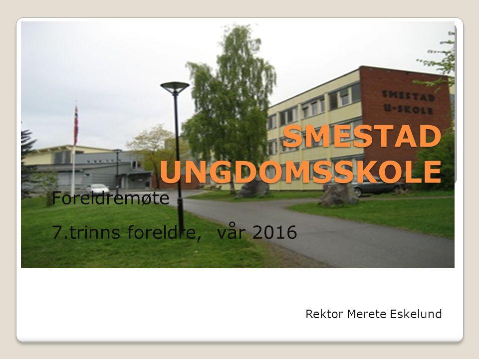 SMESTAD UNGDOMSSKOLE Foreldremøte 7.trinns foreldre, vår 2016 Rektor Merete Eskelund