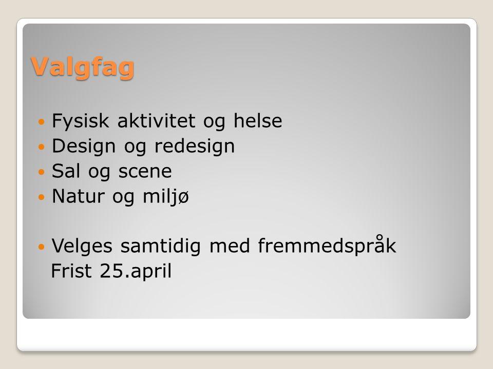 Valgfag Fysisk aktivitet og helse Design og redesign Sal og scene Natur og miljø Velges samtidig med fremmedspråk Frist 25.april