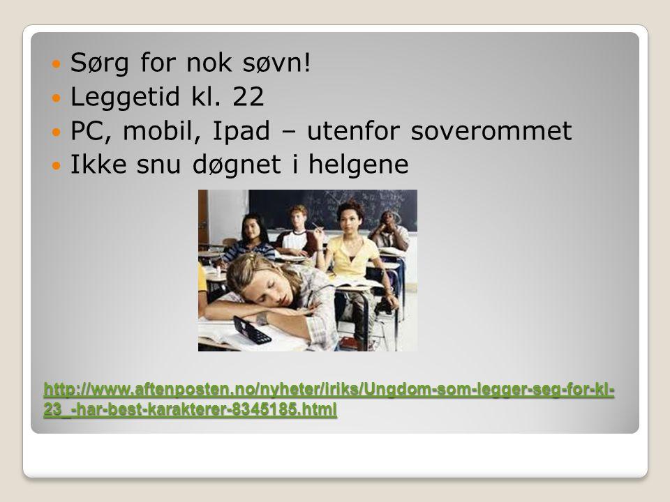 http://www.aftenposten.no/nyheter/iriks/Ungdom-som-legger-seg-for-kl- 23_-har-best-karakterer-8345185.html http://www.aftenposten.no/nyheter/iriks/Ungdom-som-legger-seg-for-kl- 23_-har-best-karakterer-8345185.html Sørg for nok søvn.