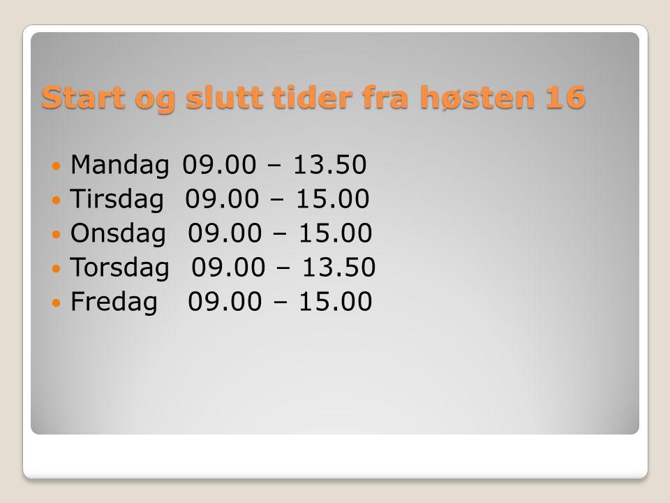 Start og slutt tider fra høsten 16 Mandag 09.00 – 13.50 Tirsdag 09.00 – 15.00 Onsdag 09.00 – 15.00 Torsdag 09.00 – 13.50 Fredag 09.00 – 15.00