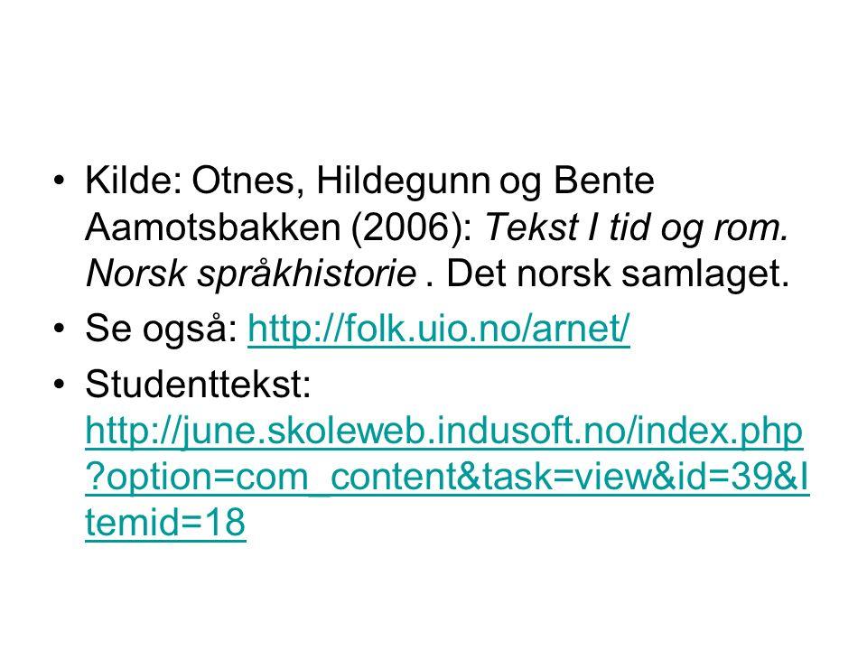 Kilde: Otnes, Hildegunn og Bente Aamotsbakken (2006): Tekst I tid og rom. Norsk språkhistorie. Det norsk samlaget. Se også: http://folk.uio.no/arnet/h