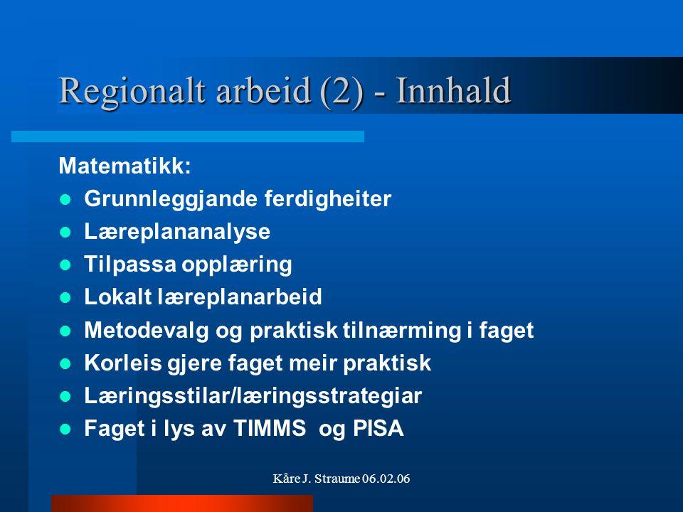 Kåre J. Straume 06.02.06 Regionalt arbeid (1) Etterutdanning med oppstart på aktuelle fagområde : matematikk, naturfag, norsk, norsk som 2.språk: –opp