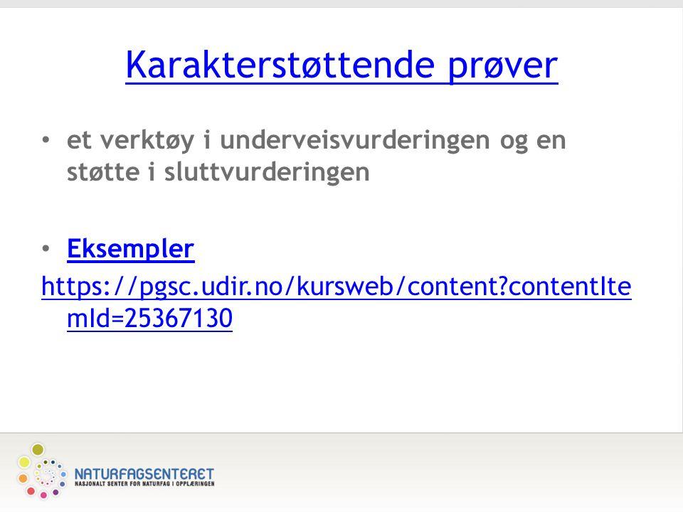 Karakterstøttende prøver et verktøy i underveisvurderingen og en støtte i sluttvurderingen Eksempler https://pgsc.udir.no/kursweb/content?contentIte mId=25367130