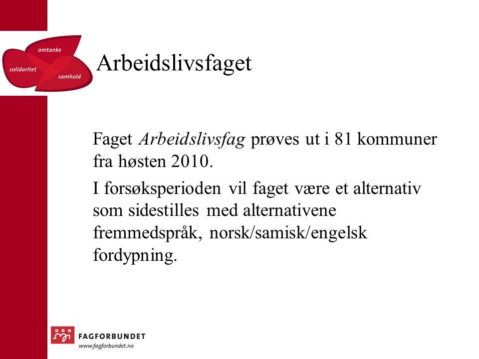 Arbeidslivsfaget Faget Arbeidslivsfag prøves ut i 81 kommuner fra høsten 2010. I forsøksperioden vil faget være et alternativ som sidestilles med alte