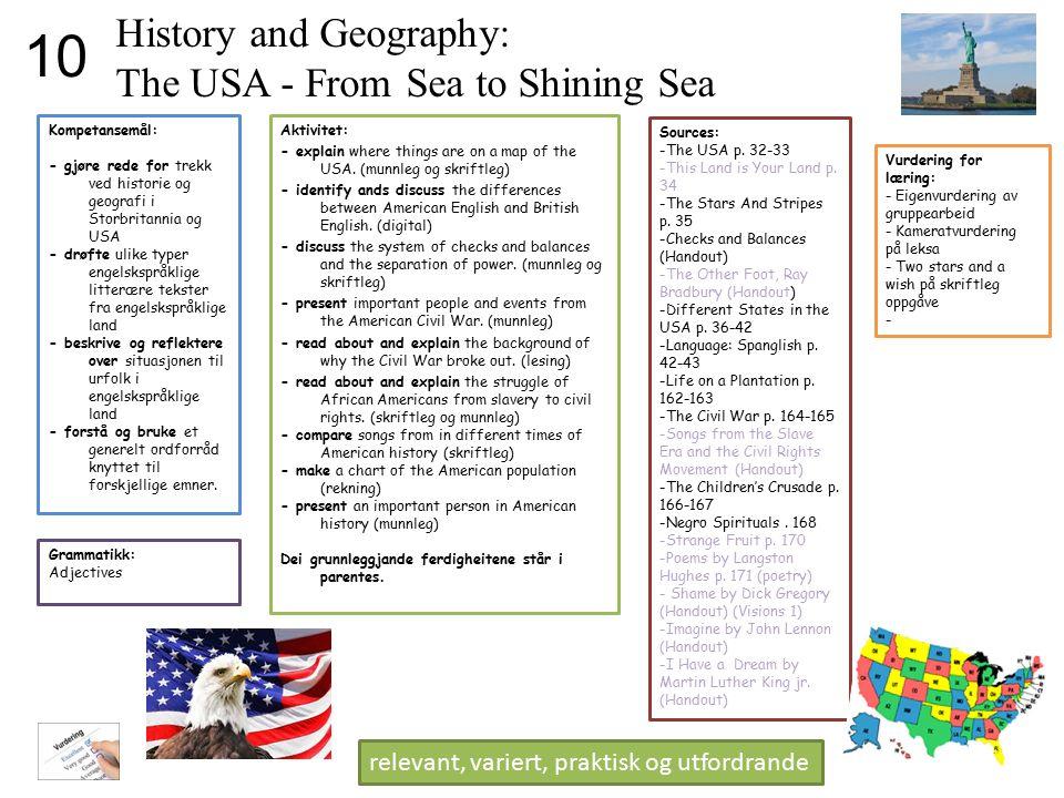 History and Geography: The USA - From Sea to Shining Sea Kompetansemål: - gjøre rede for trekk ved historie og geografi i Storbritannia og USA - drøft