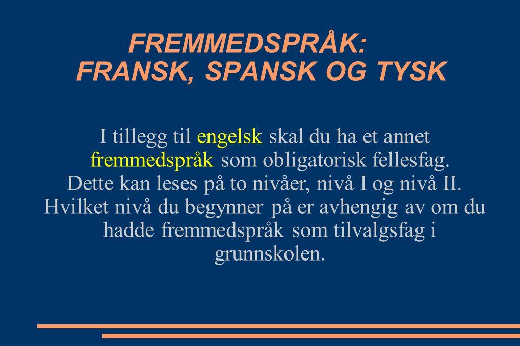 FREMMEDSPRÅK: FRANSK, SPANSK OG TYSK I tillegg til engelsk skal du ha et annet fremmedspråk som obligatorisk fellesfag.