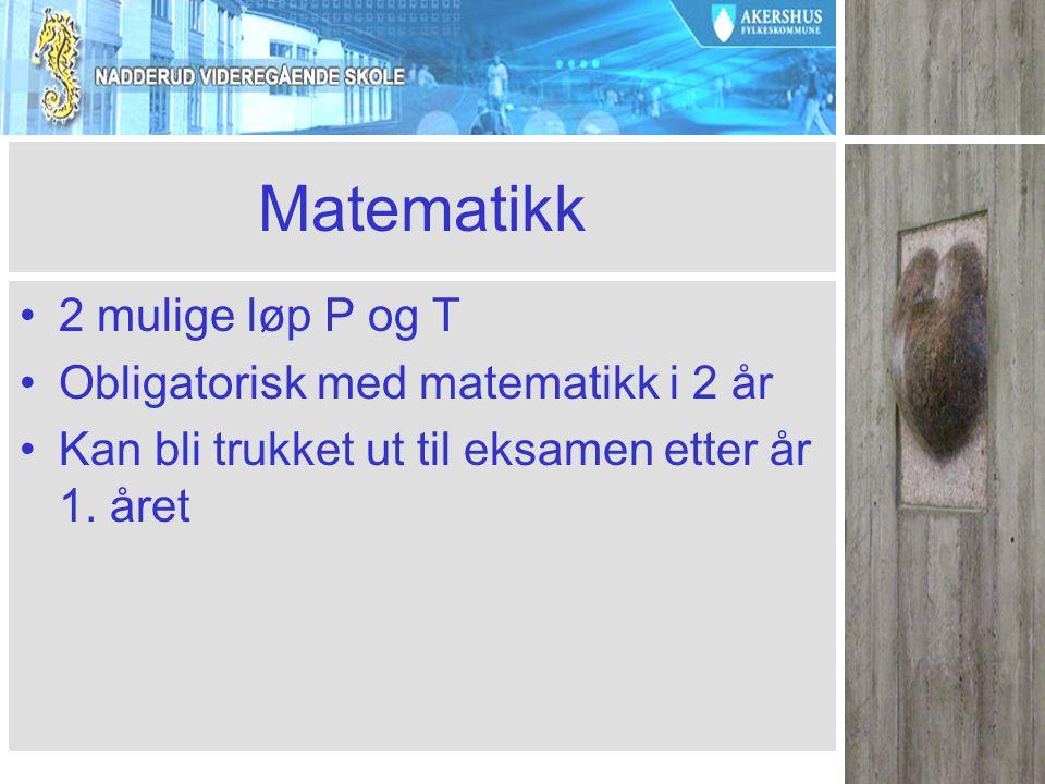 Matematikk 2 mulige løp P og T Obligatorisk med matematikk i 2 år Kan bli trukket ut til eksamen etter år 1.