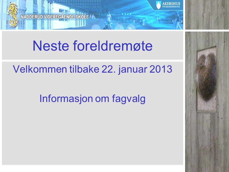Neste foreldremøte Velkommen tilbake 22. januar 2013 Informasjon om fagvalg