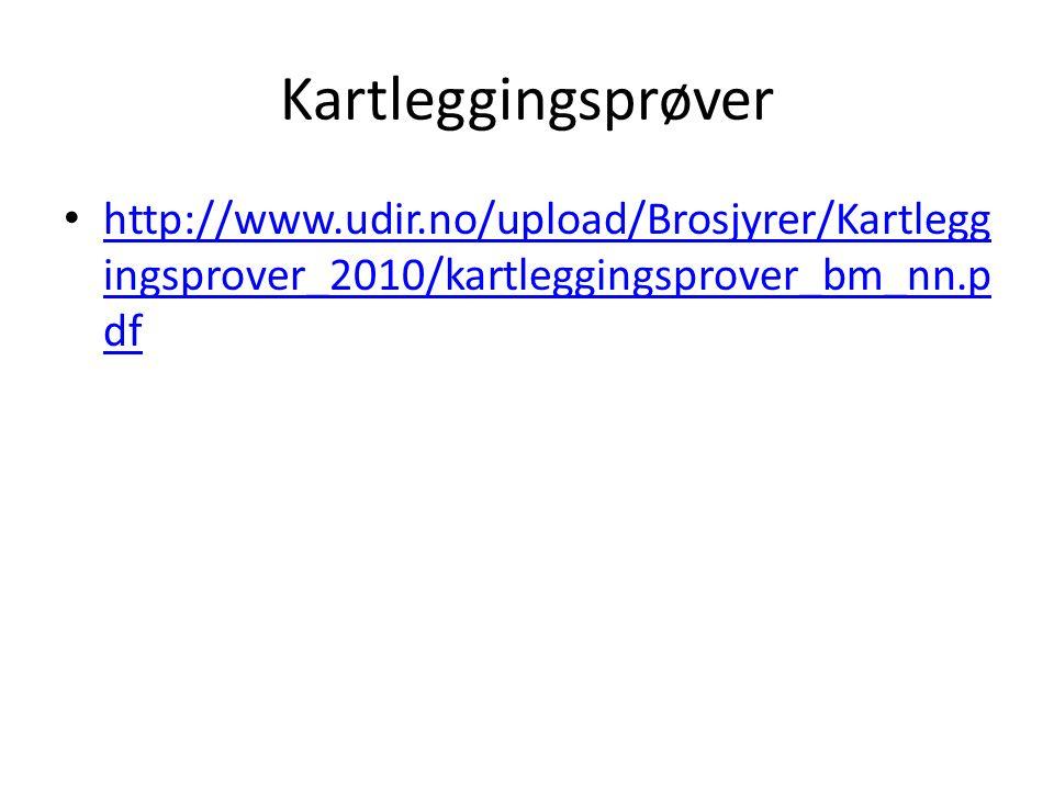 Kartleggingsprøver http://www.udir.no/upload/Brosjyrer/Kartlegg ingsprover_2010/kartleggingsprover_bm_nn.p df http://www.udir.no/upload/Brosjyrer/Kart