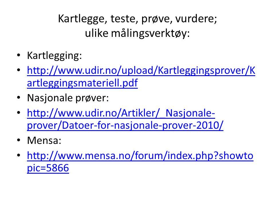 Kartlegge, teste, prøve, vurdere; ulike målingsverktøy: Kartlegging: http://www.udir.no/upload/Kartleggingsprover/K artleggingsmateriell.pdf http://ww