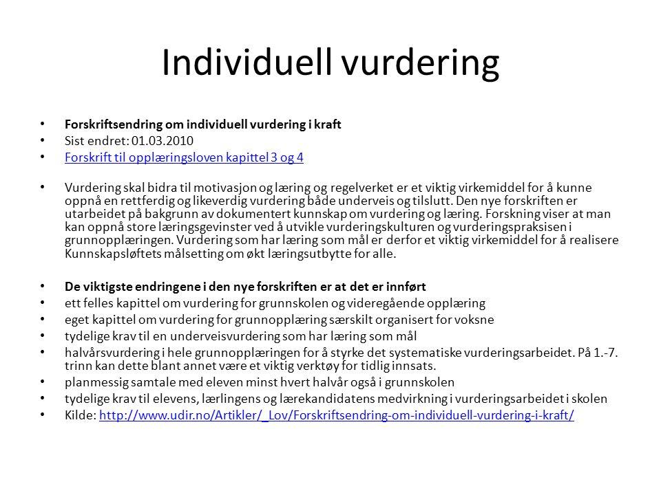 Individuell vurdering Forskriftsendring om individuell vurdering i kraft Sist endret: 01.03.2010 Forskrift til opplæringsloven kapittel 3 og 4 Vurderi