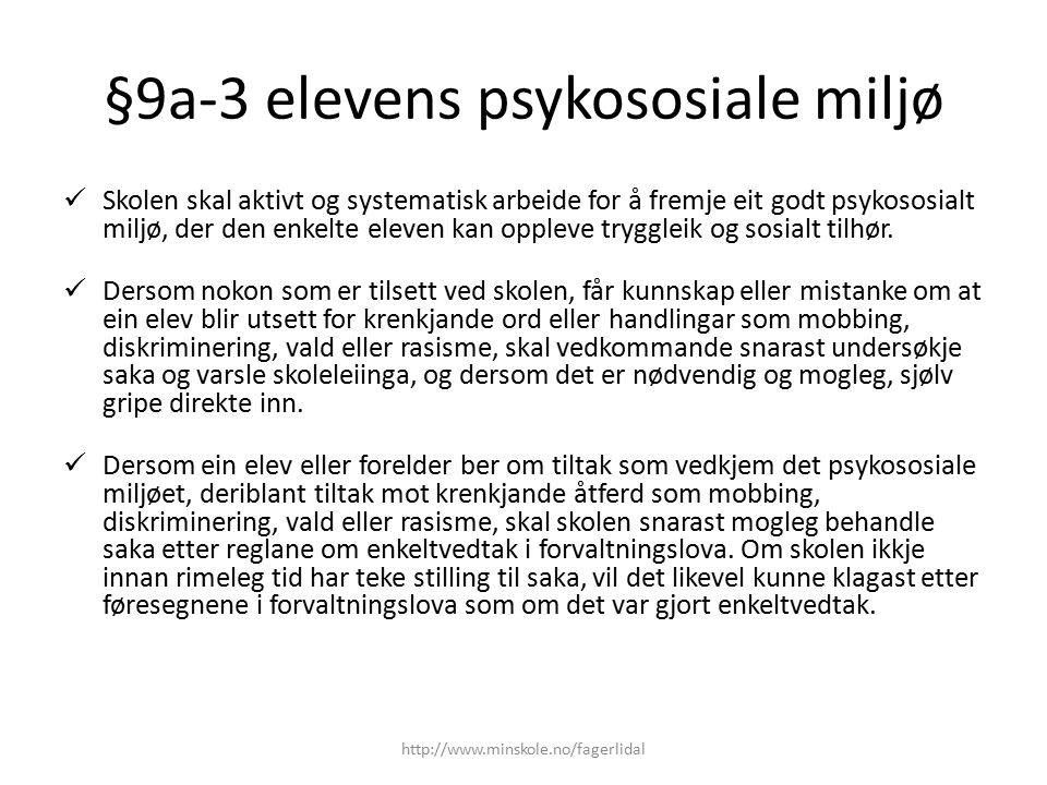 §9a-3 elevens psykososiale miljø Skolen skal aktivt og systematisk arbeide for å fremje eit godt psykososialt miljø, der den enkelte eleven kan opplev