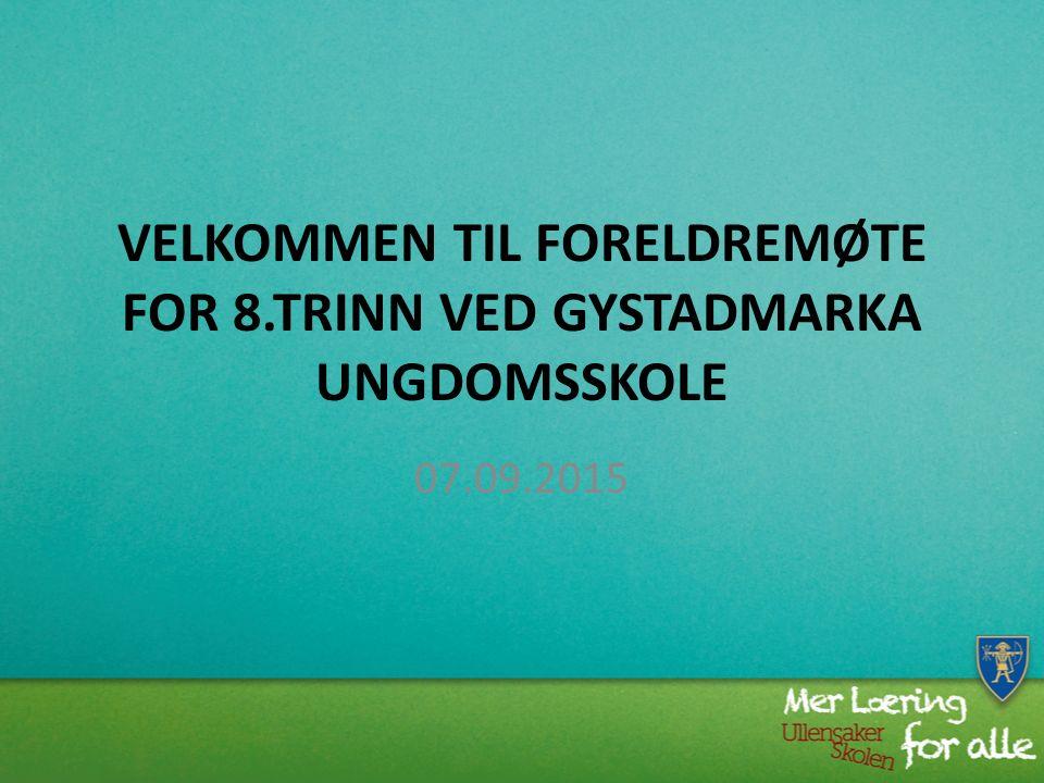 VELKOMMEN TIL FORELDREMØTE FOR 8.TRINN VED GYSTADMARKA UNGDOMSSKOLE 07.09.2015