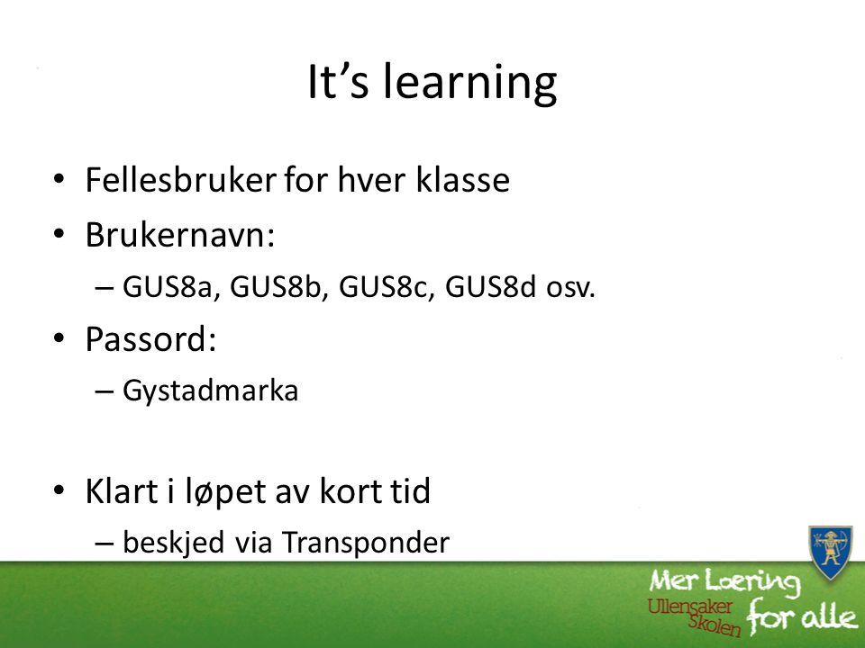 It's learning Fellesbruker for hver klasse Brukernavn: – GUS8a, GUS8b, GUS8c, GUS8d osv.