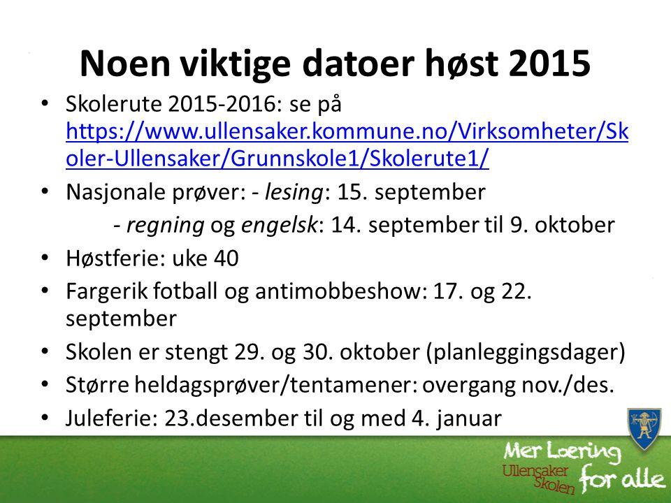 Noen viktige datoer høst 2015 Skolerute 2015-2016: se på https://www.ullensaker.kommune.no/Virksomheter/Sk oler-Ullensaker/Grunnskole1/Skolerute1/ https://www.ullensaker.kommune.no/Virksomheter/Sk oler-Ullensaker/Grunnskole1/Skolerute1/ Nasjonale prøver: - lesing: 15.
