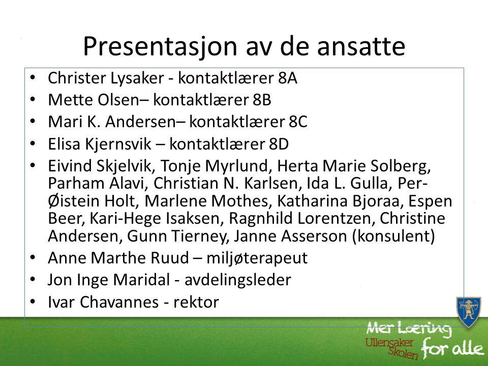 Presentasjon av de ansatte Christer Lysaker - kontaktlærer 8A Mette Olsen– kontaktlærer 8B Mari K.