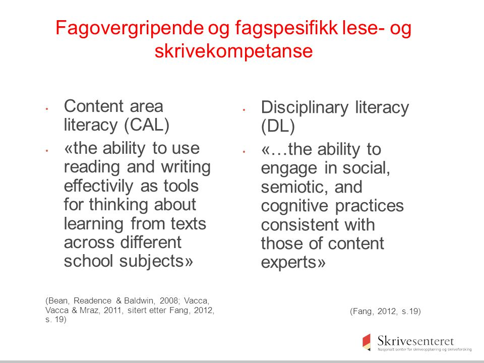 Fagovergripende og fagspesifikk lese- og skrivekompetanse Content area literacy (CAL) «the ability to use reading and writing effectivily as tools for