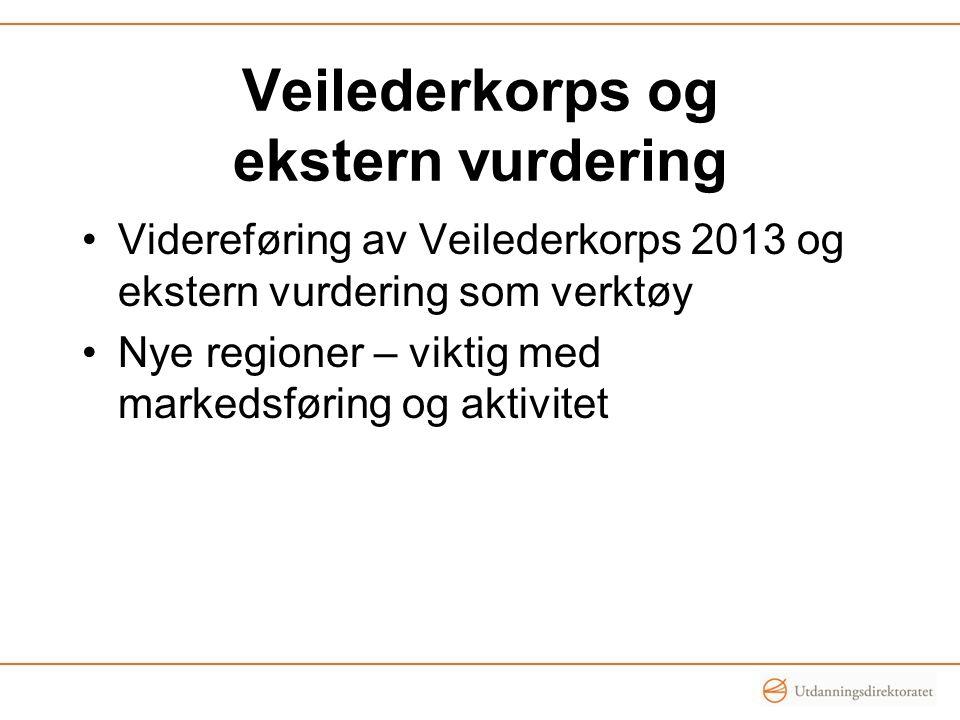 Veilederkorps og ekstern vurdering Videreføring av Veilederkorps 2013 og ekstern vurdering som verktøy Nye regioner – viktig med markedsføring og akti