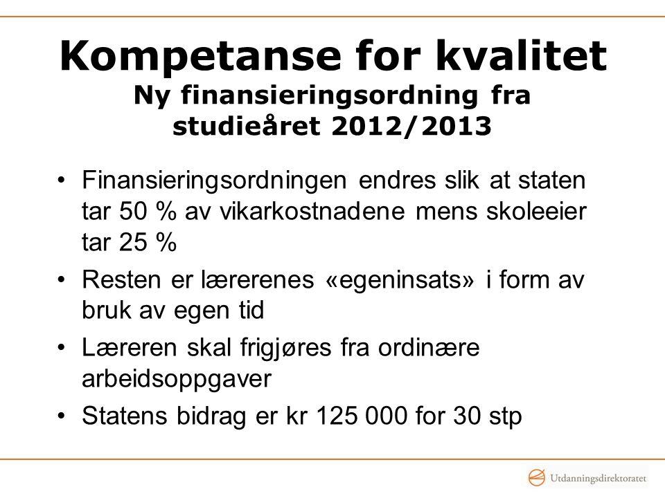 Kompetanse for kvalitet Ny finansieringsordning fra studieåret 2012/2013 Finansieringsordningen endres slik at staten tar 50 % av vikarkostnadene mens