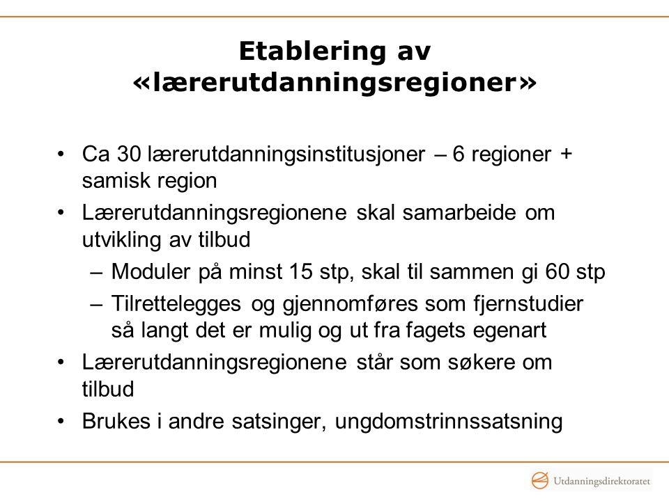 Etablering av «lærerutdanningsregioner» Ca 30 lærerutdanningsinstitusjoner – 6 regioner + samisk region Lærerutdanningsregionene skal samarbeide om ut