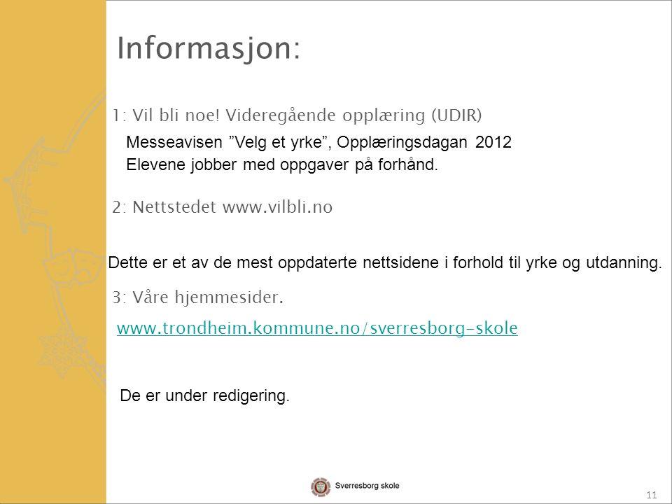 11 1: Vil bli noe. Videregående opplæring (UDIR) 2: Nettstedet www.vilbli.no 3: Våre hjemmesider.