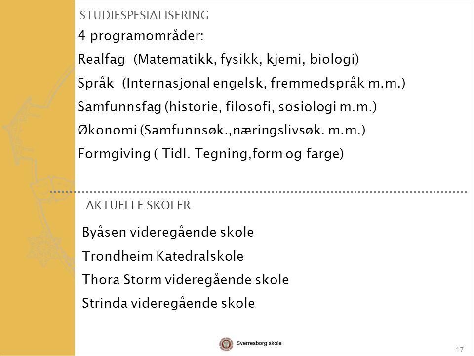 17 STUDIESPESIALISERING 4 programområder: Realfag (Matematikk, fysikk, kjemi, biologi) Språk (Internasjonal engelsk, fremmedspråk m.m.) Samfunnsfag (historie, filosofi, sosiologi m.m.) Økonomi (Samfunnsøk.,næringslivsøk.
