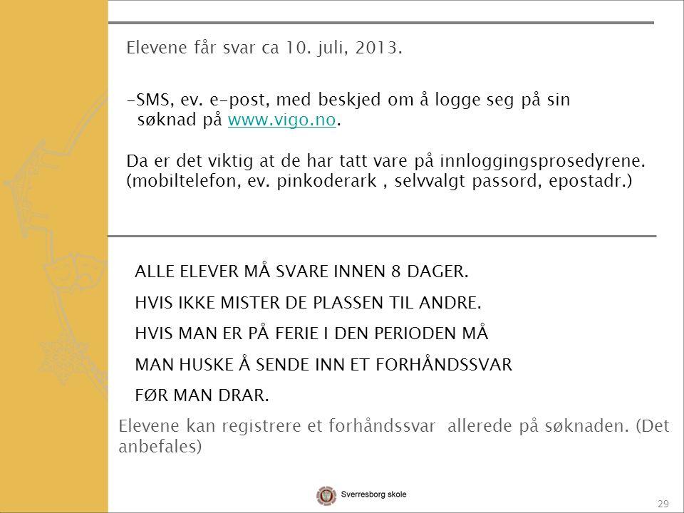 29 Elevene får svar ca 10. juli, 2013. -SMS, ev.