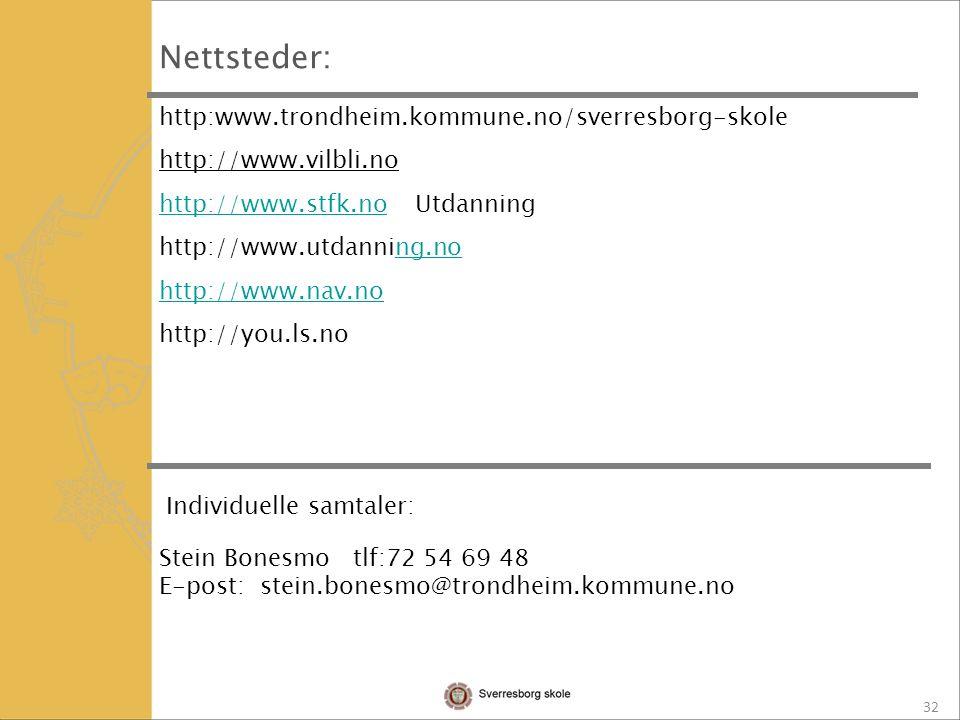 32 Nettsteder: http:www.trondheim.kommune.no/sverresborg-skole http://www.vilbli.no http://www.stfk.nohttp://www.stfk.no Utdanning http://www.utdanning.nong.no http://www.nav.no http://you.ls.no Individuelle samtaler: Stein Bonesmo tlf:72 54 69 48 E-post: stein.bonesmo@trondheim.kommune.no