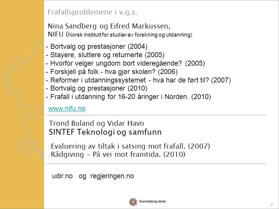 7 Nina Sandberg og Eifred Markussen, NIFU ( Norsk institutt for studier av forskning og utdanning) Trond Buland og Vidar Havn SINTEF Teknologi og samfunn Evaluering av tiltak i satsing mot frafall.