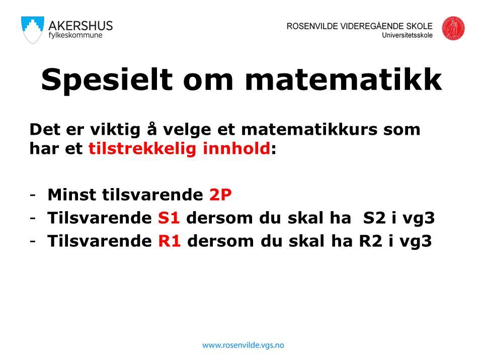 Spesielt om matematikk Det er viktig å velge et matematikkurs som har et tilstrekkelig innhold: -Minst tilsvarende 2P -Tilsvarende S1 dersom du skal ha S2 i vg3 -Tilsvarende R1 dersom du skal ha R2 i vg3