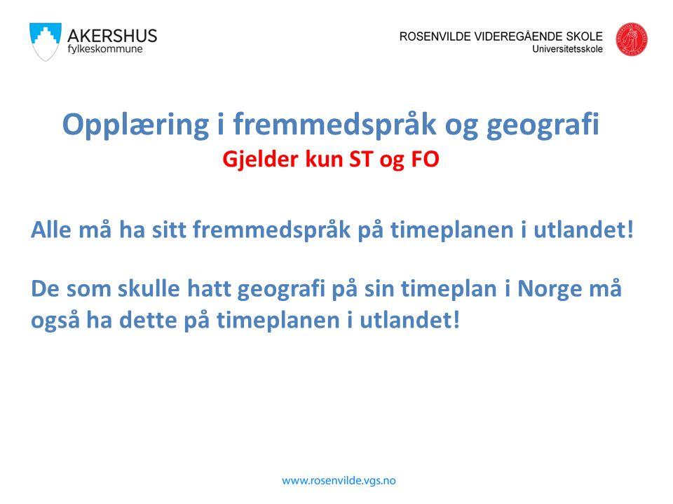 Opplæring i fremmedspråk og geografi Gjelder kun ST og FO Alle må ha sitt fremmedspråk på timeplanen i utlandet.