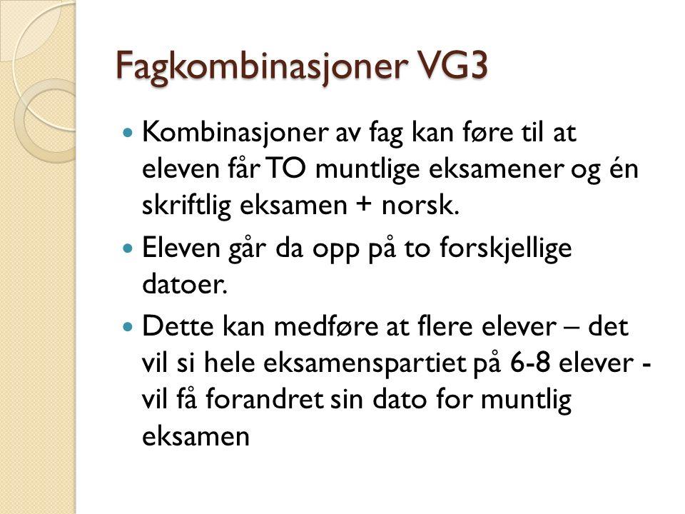Fagkombinasjoner VG3 Kombinasjoner av fag kan føre til at eleven får TO muntlige eksamener og én skriftlig eksamen + norsk.
